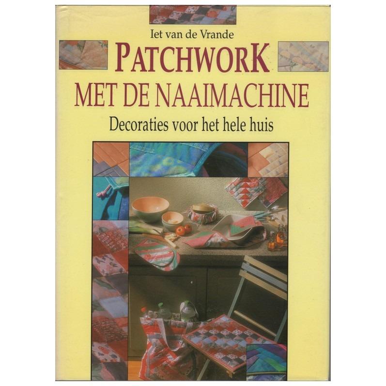 Patchwork Met De Naaimachine.Boek Patchwork Met De Naaimachine